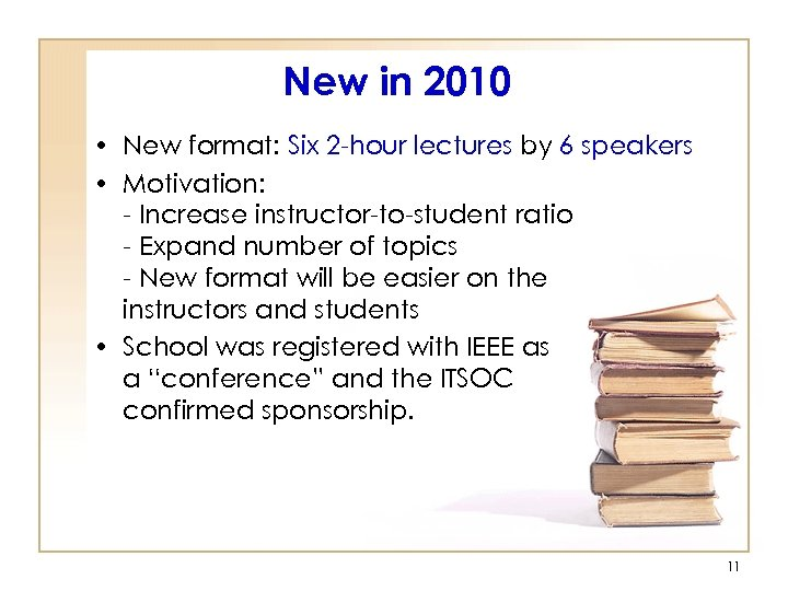 New in 2010 • New format: Six 2 -hour lectures by 6 speakers •