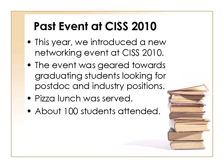 Past Event at CISS 2010 • This year, we introduced a new networking event