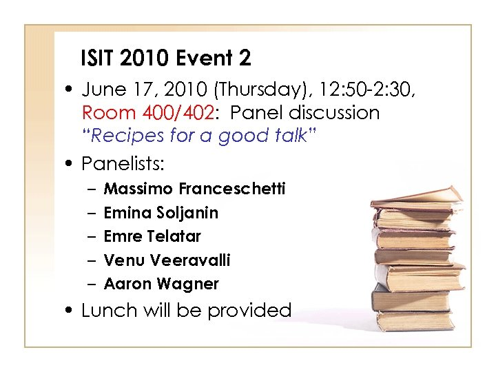 ISIT 2010 Event 2 • June 17, 2010 (Thursday), 12: 50 -2: 30, Room
