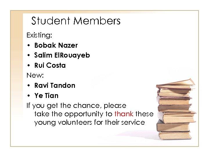 Student Members Existing: • Bobak Nazer • Salim El. Rouayeb • Rui Costa New: