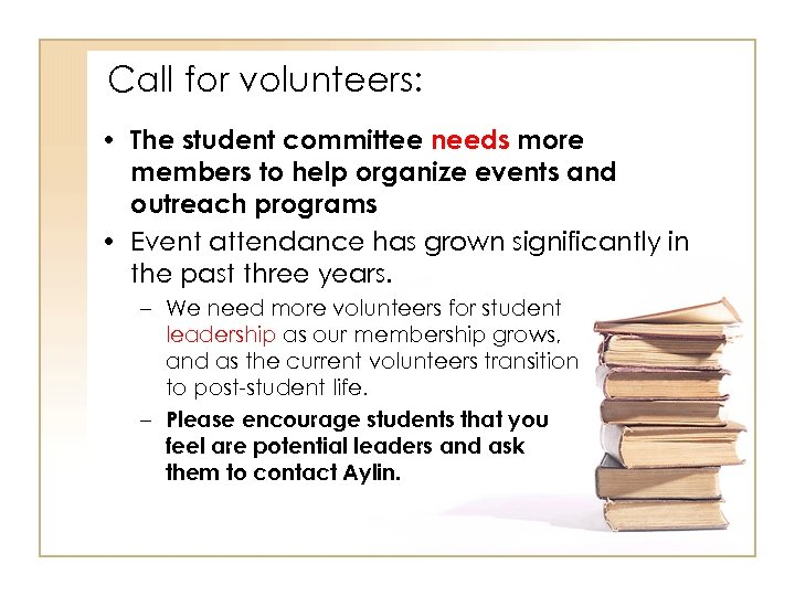 Call for volunteers: • The student committee needs more members to help organize events