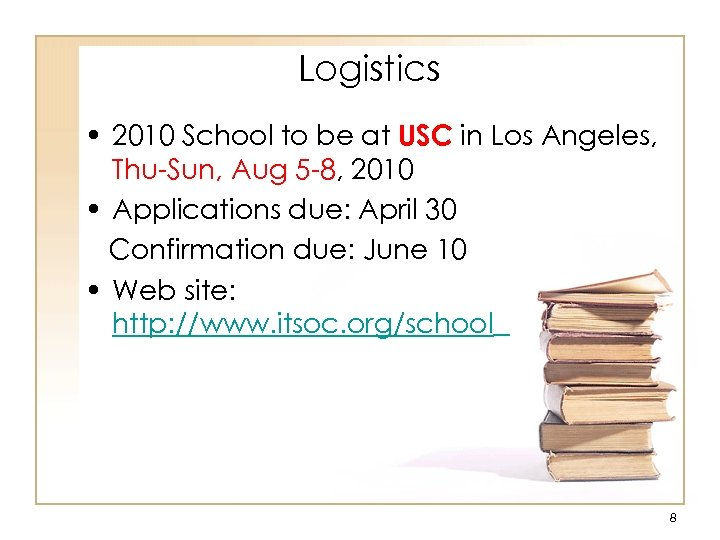 Logistics • 2010 School to be at USC in Los Angeles, Thu-Sun, Aug 5