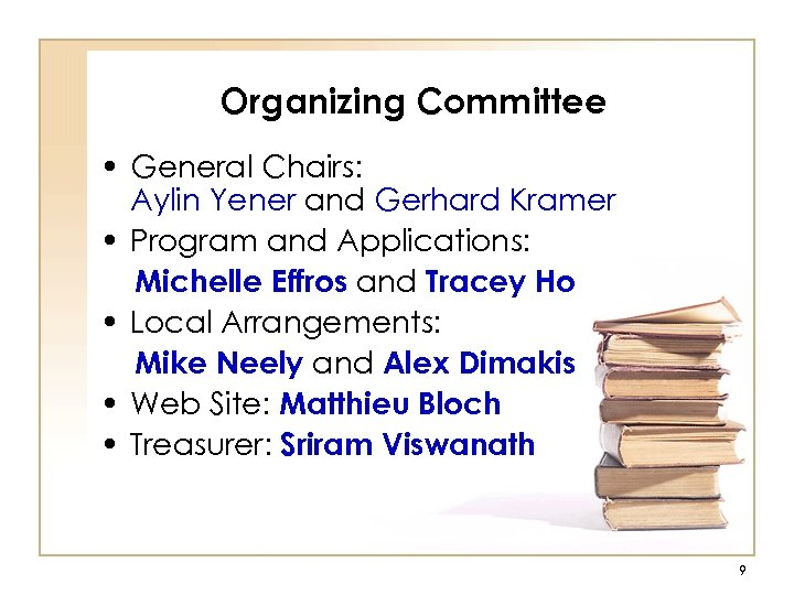 Organizing Committee • General Chairs: Aylin Yener and Gerhard Kramer • Program and Applications: