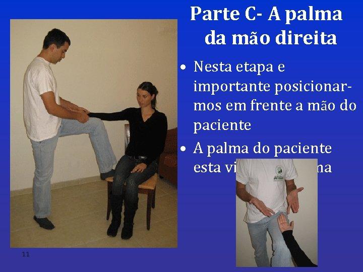 Parte C- A palma da mão direita • Nesta etapa e importante posicionarmos em