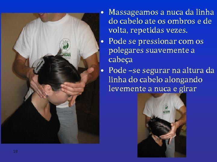 • Massageamos a nuca da linha do cabelo ate os ombros e de