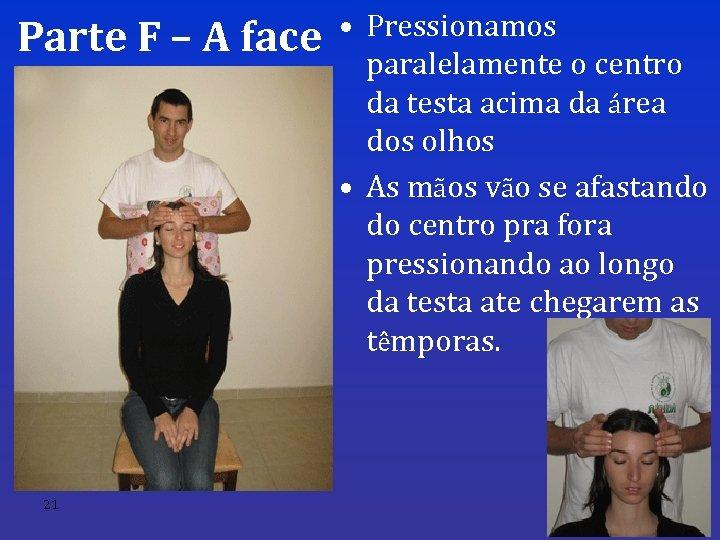 Parte F – A face 21 • Pressionamos paralelamente o centro da testa acima