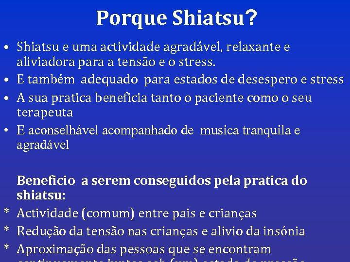 Porque Shiatsu? • Shiatsu e uma actividade agradável, relaxante e aliviadora para a tensão