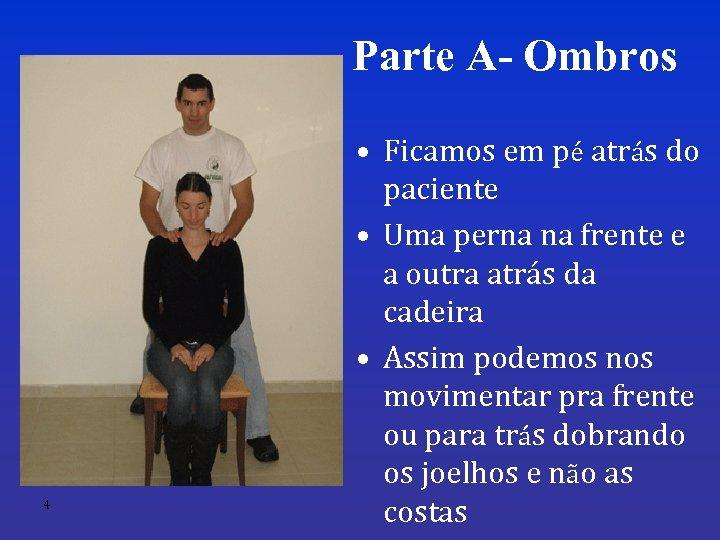 Parte A- Ombros 4 • Ficamos em pé atrás do paciente • Uma perna