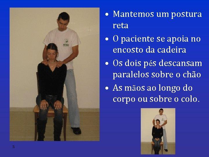 • Mantemos um postura reta • O paciente se apoia no encosto da
