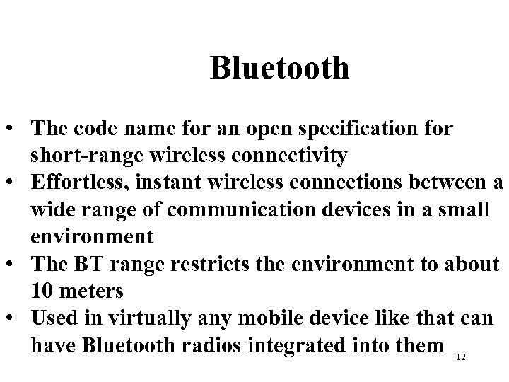 Bluetooth • The code name for an open specification for short-range wireless connectivity •