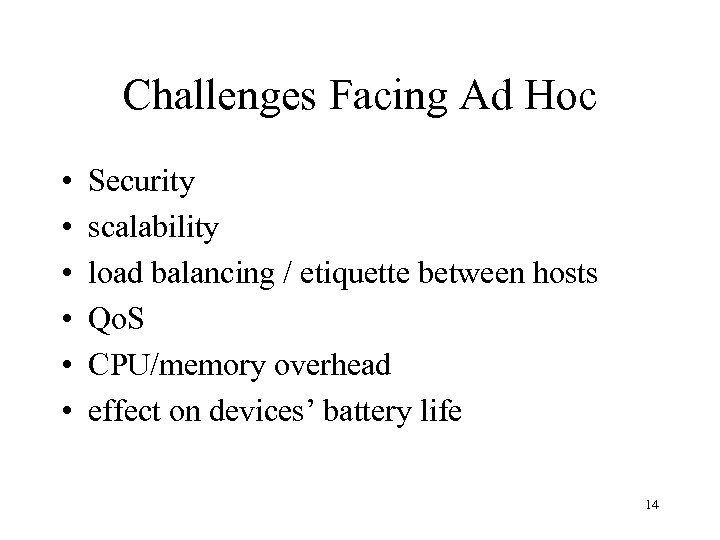 Challenges Facing Ad Hoc • • • Security scalability load balancing / etiquette between