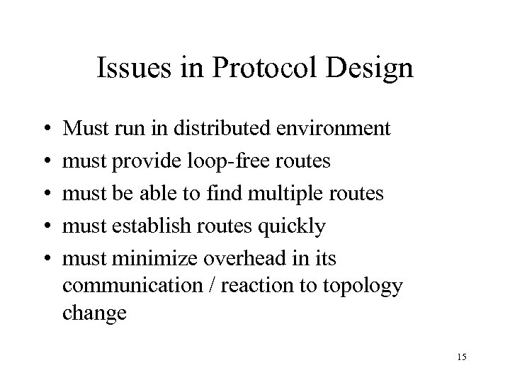 Issues in Protocol Design • • • Must run in distributed environment must provide