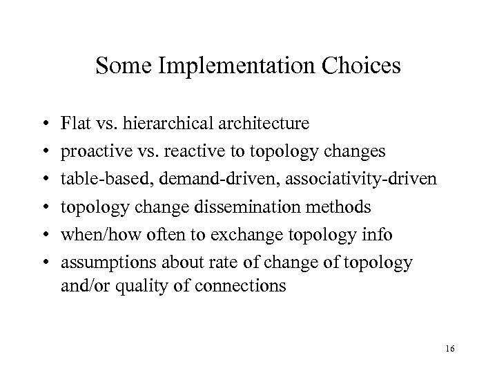 Some Implementation Choices • • • Flat vs. hierarchical architecture proactive vs. reactive to
