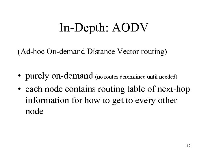 In-Depth: AODV (Ad-hoc On-demand Distance Vector routing) • purely on-demand (no routes determined until