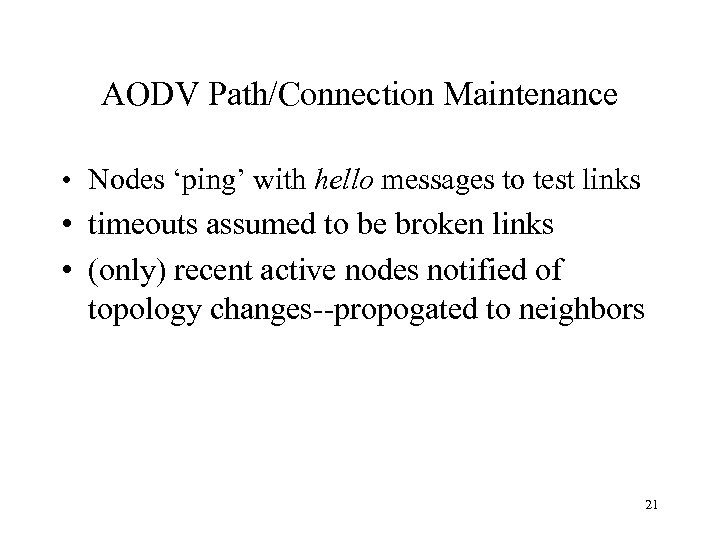 AODV Path/Connection Maintenance • Nodes 'ping' with hello messages to test links • timeouts