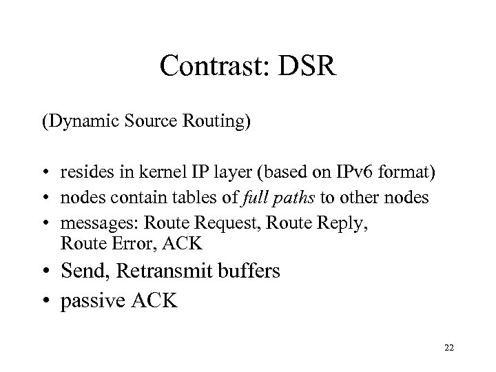 Contrast: DSR (Dynamic Source Routing) • resides in kernel IP layer (based on IPv