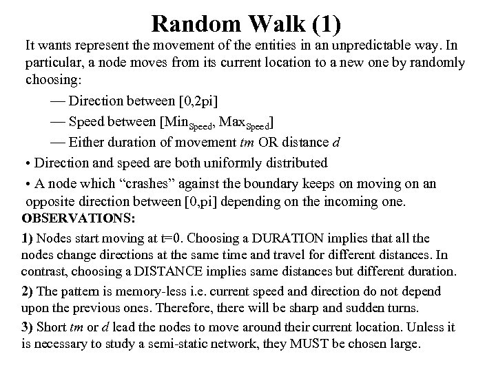 Random Walk (1) It wants represent the movement of the entities in an unpredictable