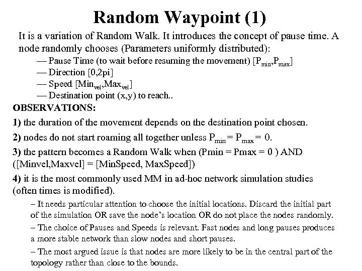 Random Waypoint (1) It is a variation of Random Walk. It introduces the concept