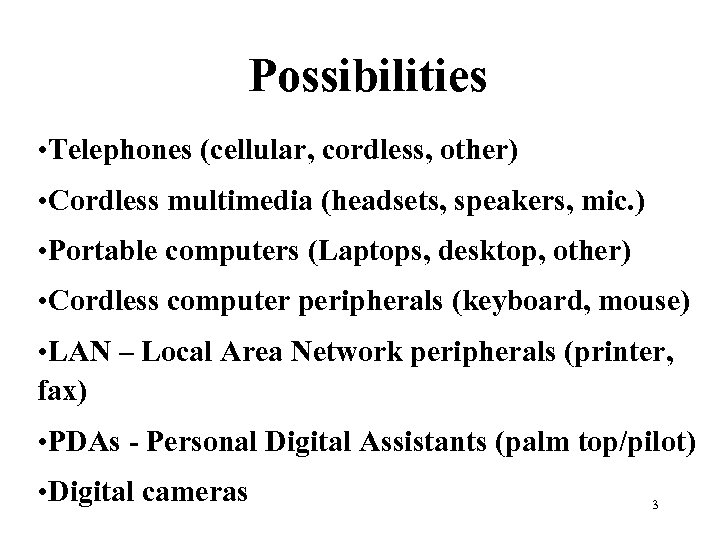 Possibilities • Telephones (cellular, cordless, other) • Cordless multimedia (headsets, speakers, mic. ) •
