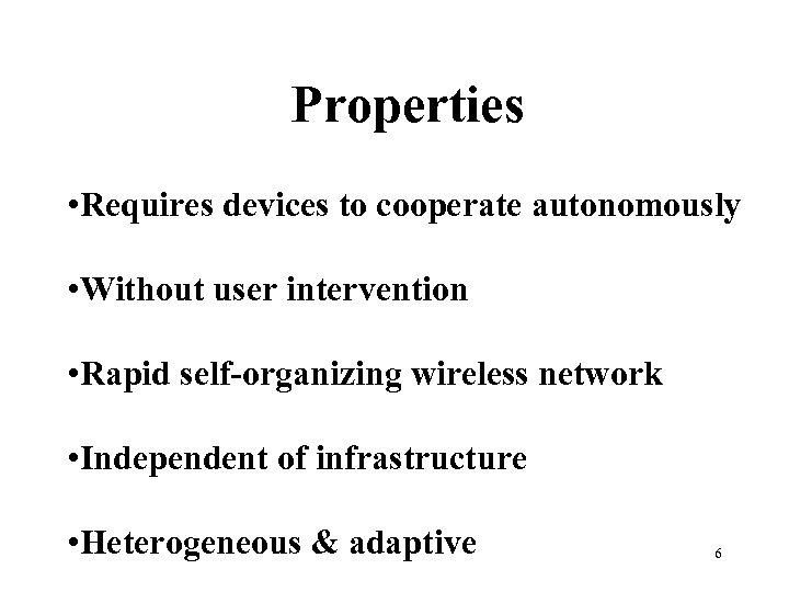 Properties • Requires devices to cooperate autonomously • Without user intervention • Rapid self-organizing