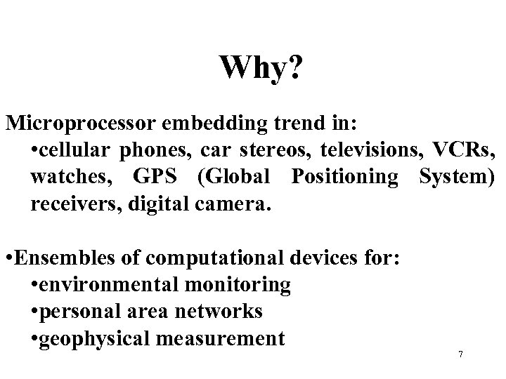 Why? Microprocessor embedding trend in: • cellular phones, car stereos, televisions, VCRs, watches, GPS