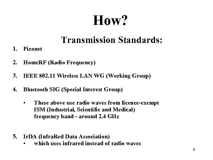How? Transmission Standards: 1. Piconet 2. Home. RF (Radio Frequency) 3. IEEE 802. 11