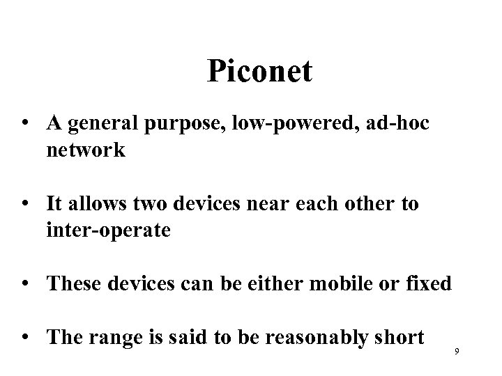 Piconet • A general purpose, low-powered, ad-hoc network • It allows two devices near