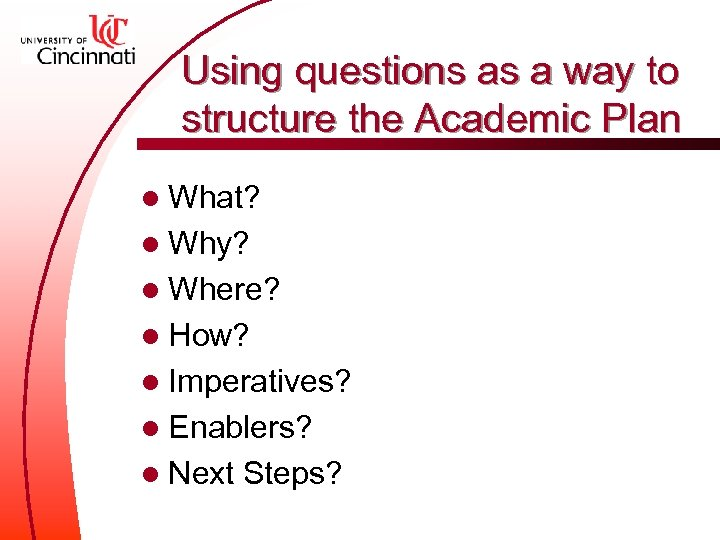 Using questions as a way to structure the Academic Plan l What? l Why?