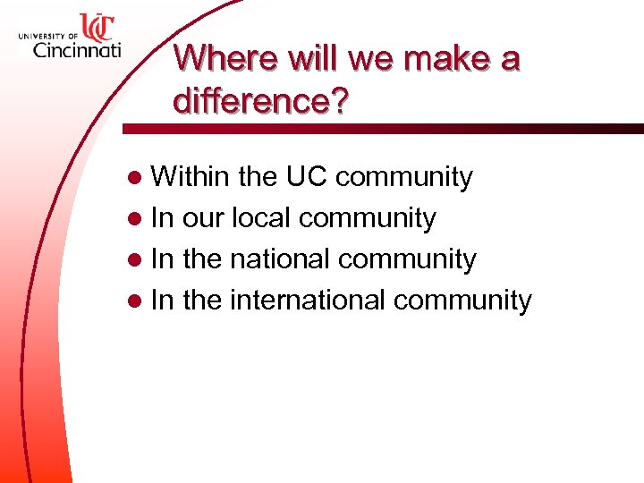 Where will we make a difference? l Within the UC community l In our