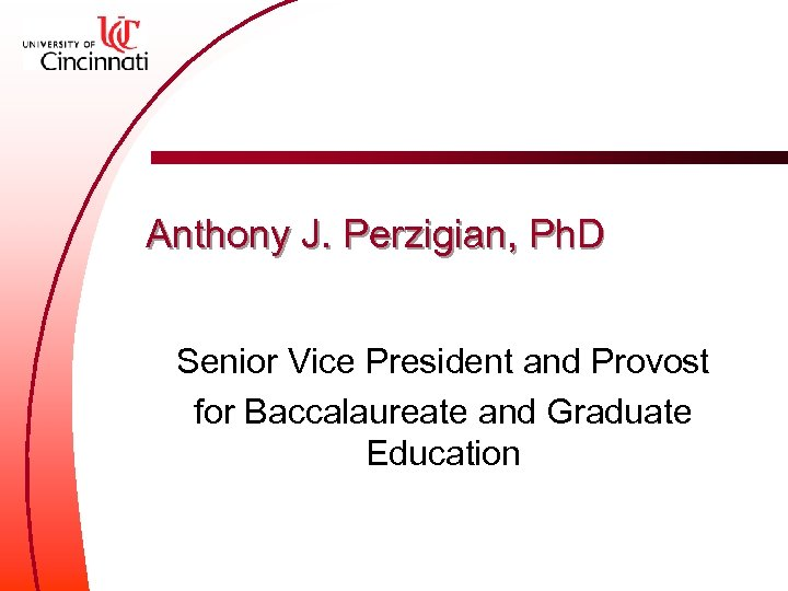 Anthony J. Perzigian, Ph. D Senior Vice President and Provost for Baccalaureate and Graduate
