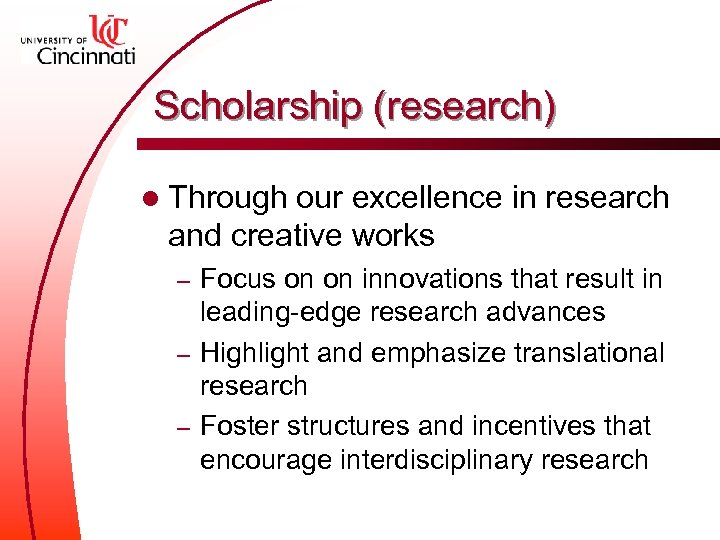 Scholarship (research) l Through our excellence in research and creative works Focus on on