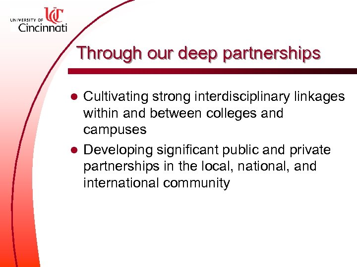 Through our deep partnerships Cultivating strong interdisciplinary linkages within and between colleges and campuses