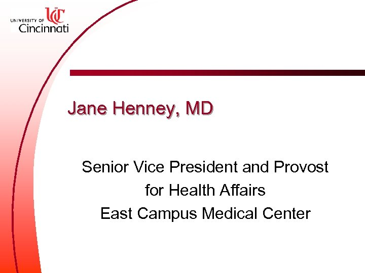 Jane Henney, MD Senior Vice President and Provost for Health Affairs East Campus Medical