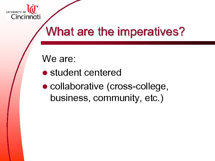 What are the imperatives? We are: l student centered l collaborative (cross-college, business, community,