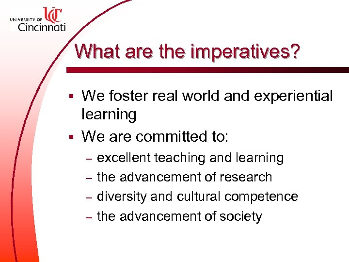 What are the imperatives? We foster real world and experiential learning § We are