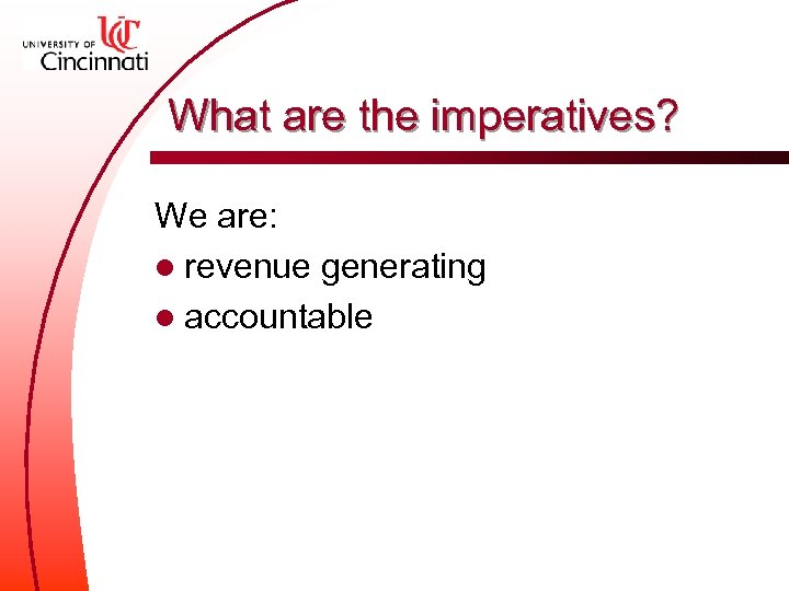 What are the imperatives? We are: l revenue generating l accountable
