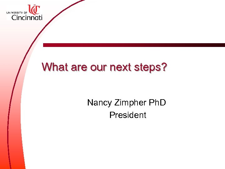 What are our next steps? Nancy Zimpher Ph. D President