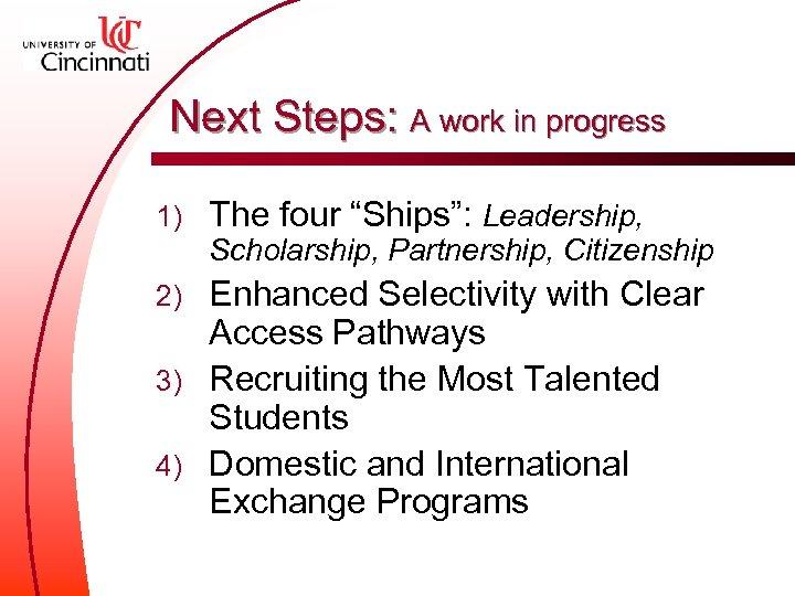 "Next Steps: A work in progress 1) The four ""Ships"": Leadership, Scholarship, Partnership, Citizenship"