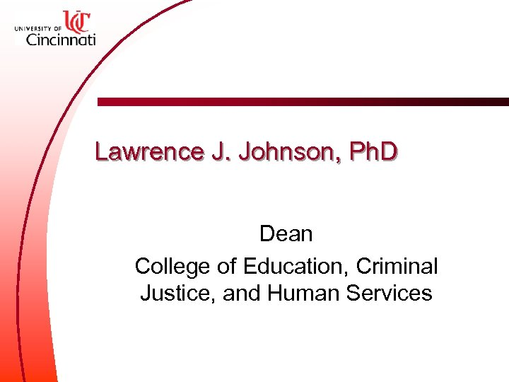 Lawrence J. Johnson, Ph. D Dean College of Education, Criminal Justice, and Human Services