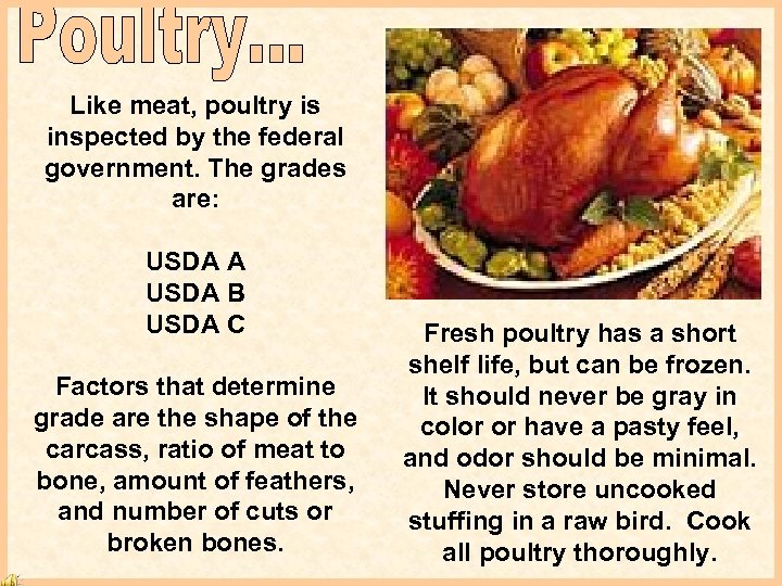 Like meat, poultry is inspected by the federal government. The grades are: USDA A