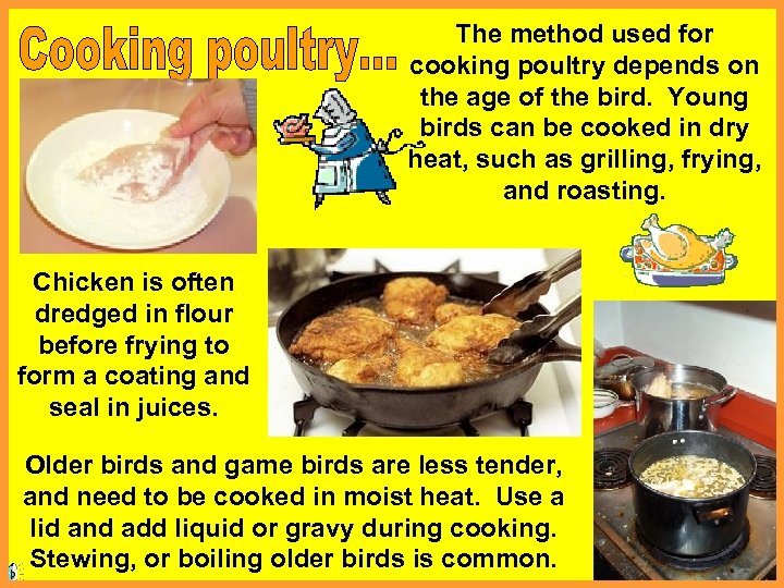 The method used for cooking poultry depends on the age of the bird. Young