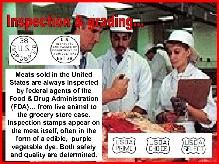 Meats sold in the United States are always inspected by federal agents of the