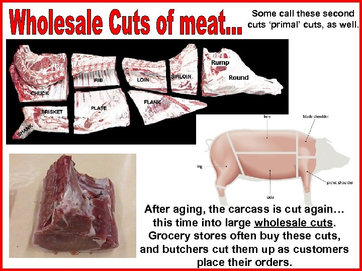 Some call these second cuts 'primal' cuts, as well. After aging, the carcass is