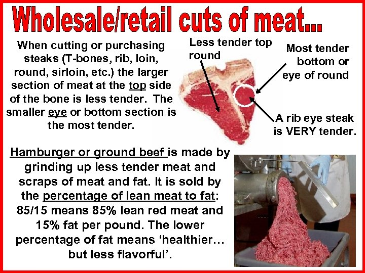 Less tender top When cutting or purchasing Most tender round steaks (T-bones, rib, loin,