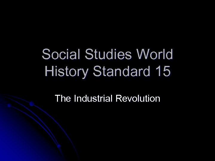 Social Studies World History Standard 15 The Industrial Revolution