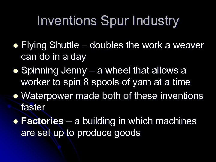Inventions Spur Industry Flying Shuttle – doubles the work a weaver can do in