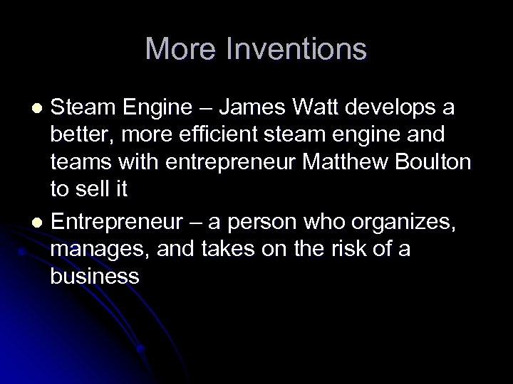 More Inventions Steam Engine – James Watt develops a better, more efficient steam engine