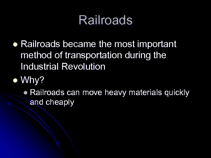 Railroads became the most important method of transportation during the Industrial Revolution l Why?