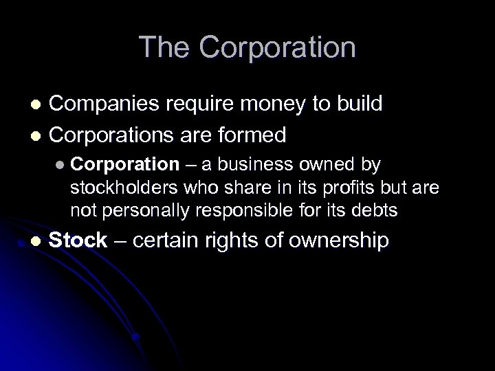 The Corporation Companies require money to build l Corporations are formed l l Corporation
