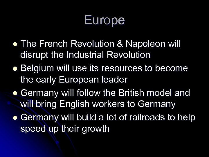 Europe The French Revolution & Napoleon will disrupt the Industrial Revolution l Belgium will